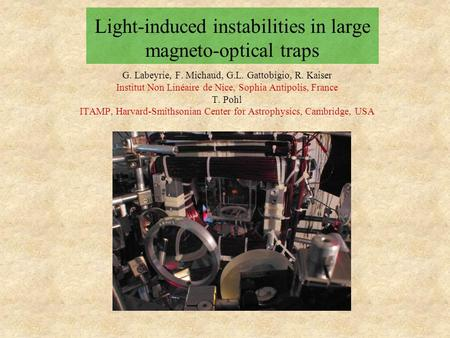Light-induced instabilities in large magneto-optical traps G. Labeyrie, F. Michaud, G.L. Gattobigio, R. Kaiser Institut Non Linéaire de Nice, Sophia Antipolis,