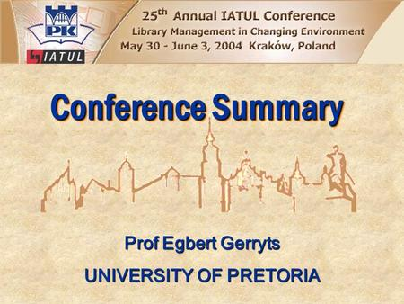 Conference Summary Prof Egbert Gerryts UNIVERSITY OF PRETORIA.