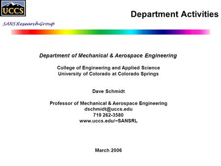 SANS Research Group Department Activities Department of Mechanical & Aerospace Engineering College of Engineering and Applied Science University of Colorado.