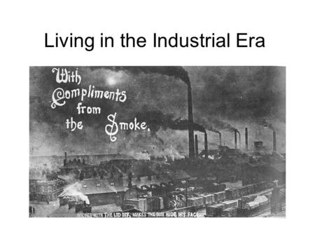 Living in the Industrial Era. Charles Dickens Stories described the living and working conditions during this time. Had to quit school at 12 and go to.