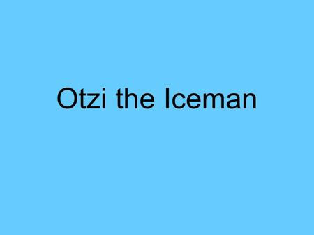 Otzi the Iceman. Born- 3300 BC near the present village of Feldthurns north of Italy3300 BC Feldthurns Died- 3300 BC (aged about 45)3300 BC.