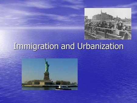Immigration and Urbanization. Immigration Europeans were coming to the United States Europeans were coming to the United States –Jobs –Avoid military.