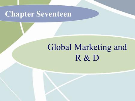 Chapter Seventeen Global Marketing and R & D. 17 - 2 McGraw-Hill/Irwin International Business, 6/e © 2007 The McGraw-Hill Companies, Inc., All Rights.