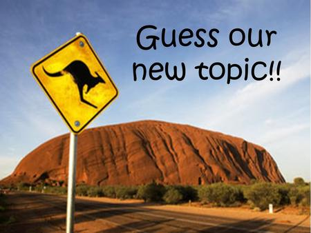 Guess our new topic!!. Australia Cultural Context.