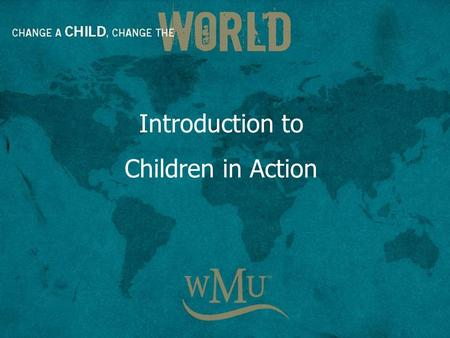 Introduction to Children in Action. Children in Action sm is a fun-filled missions organization for girls and boys in grades 1 through 6 that helps children.