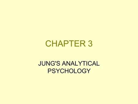 CHAPTER 3 JUNG'S ANALYTICAL PSYCHOLOGY. Analytical Psychology A depth psychology that emphasizes the complex interplay between oppositional forces within.