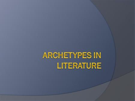 Archetype  Universal, Collective Unconscious  Universal, Collective Unconscious: Archetypes--- Mother, child, hero, trickster, giant, temptress, sage,