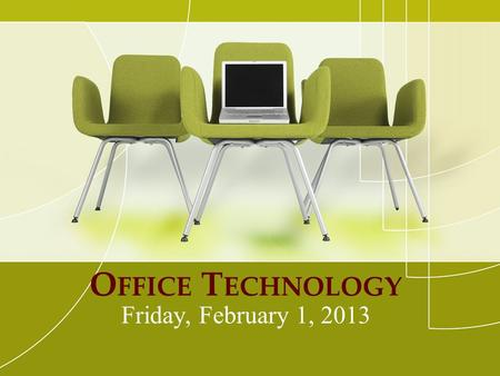 O FFICE T ECHNOLOGY Friday, February 1, 2013. R EVIEW OF LAST WEEK Hardware v. Software Hardware names and functions Different kinds of computers Created.