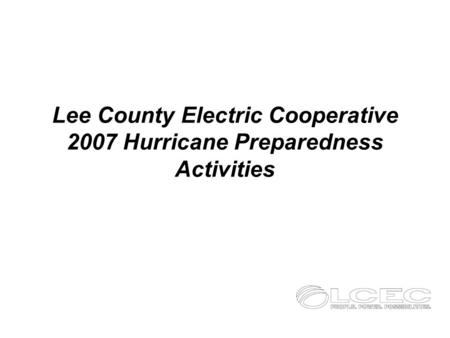 Lee County Electric Cooperative 2007 Hurricane Preparedness Activities.