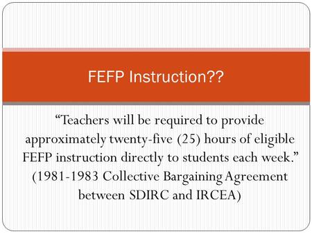 """Teachers will be required to provide approximately twenty-five (25) hours of eligible FEFP instruction directly to students each week."" (1981-1983 Collective."
