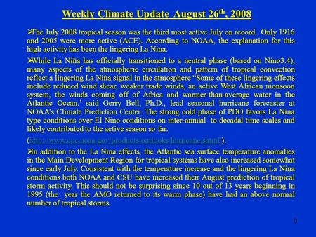 0 Weekly Climate Update August 26 th, 2008  The July 2008 tropical season was the third most active July on record. Only 1916 and 2005 were more active.