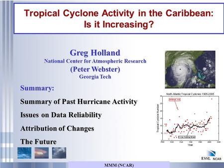 MMM (NCAR) ESSL Tropical Cyclone Activity in the Caribbean: Is it Increasing? Summary: Summary of Past Hurricane Activity Issues on Data Reliability Attribution.