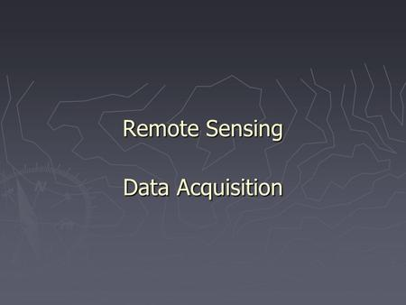 Remote Sensing Data Acquisition. 1. Major Remote Sensing Systems.