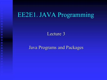 EE2E1. JAVA Programming Lecture 3 Java Programs and Packages.
