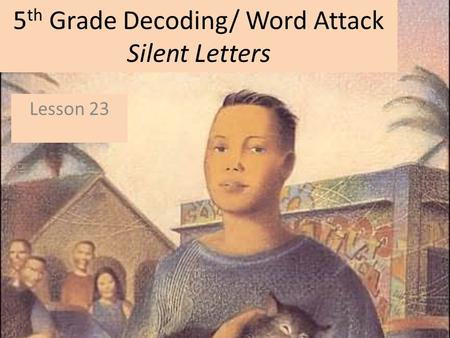 5 th Grade Decoding/ Word Attack Silent Letters Lesson 23.