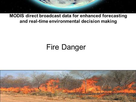 Fire Danger MODIS direct broadcast data for enhanced forecasting and real-time environmental decision making.