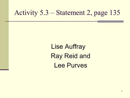 1 Activity 5.3 – Statement 2, page 135 Lise Auffray Ray Reid and Lee Purves.