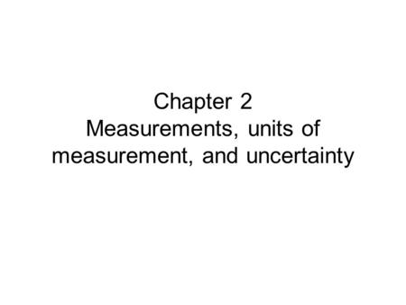 Chapter 2 Measurements, units of measurement, and uncertainty.