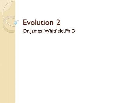 Evolution 2 Dr. James. Whitfield, Ph.D. Hardy-Weinberg Equilibrium Five Factors are known to effect HWE, these include.