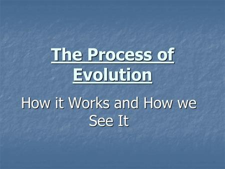 The Process of Evolution How it Works and How we See It.