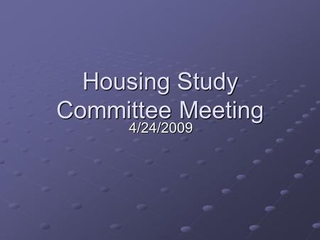 Housing Study Committee Meeting 4/24/2009. Framework for Housing Discussion : Framework for Housing Discussion : Past, Present, Future Housing and Services.