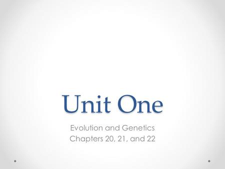 Unit One Evolution and Genetics Chapters 20, 21, and 22.