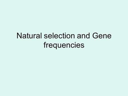 Natural selection and Gene frequencies. Evolution is ' a change in the gene pool of a population from generation to generation over time'. Although individuals.