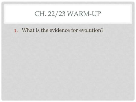 CH. 22/23 WARM-UP 1.What is the evidence for evolution?