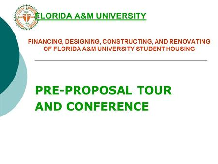 FINANCING, DESIGNING, CONSTRUCTING, AND RENOVATING OF FLORIDA A&M UNIVERSITY STUDENT HOUSING PRE-PROPOSAL TOUR AND CONFERENCE FLORIDA A&M UNIVERSITY.
