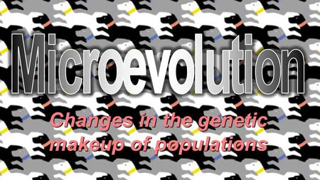Changes in the genetic makeup of populations. Natural Selection 1.Populations tend to overproduce offspring.
