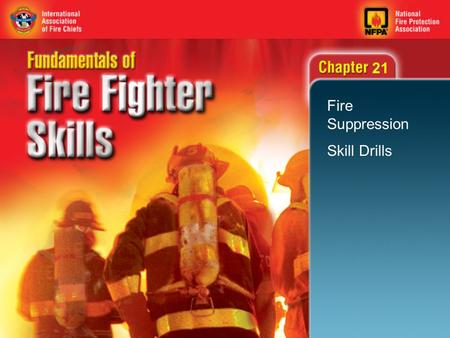 21 Fire Suppression Skill Drills. 2 Objectives Apply water using the direct, indirect or combination attack. Use a large handline using the one- or two-