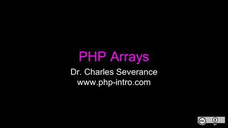 PHP Arrays Dr. Charles Severance www.php-intro.com.