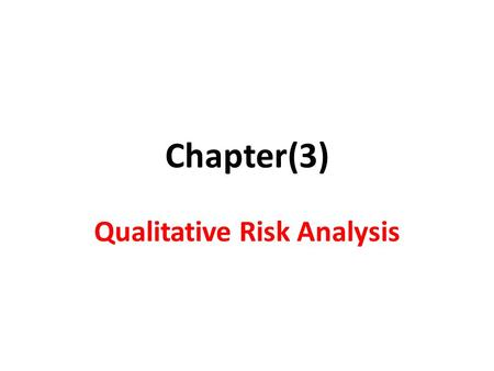 Chapter(3) Qualitative Risk Analysis. Risk Model.
