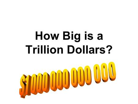 How Big is a Trillion Dollars?. Start with $100 … $100.