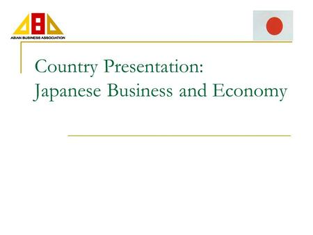 Country Presentation: Japanese Business and Economy.
