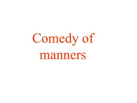 Comedy of manners. A Comedy of Manners is a play concerned with satirizing society's manners. A manner is the method in which everyday duties are performed,