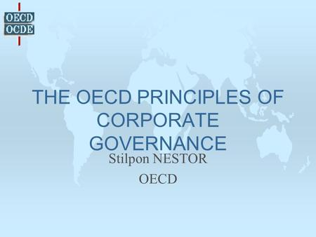 THE OECD PRINCIPLES OF CORPORATE GOVERNANCE Stilpon NESTOR OECD.
