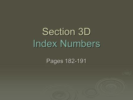Section 3D Index Numbers Pages 182-191. Index Numbers An provides a simple way to compare measurements made at different times or in different places.