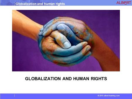 Globalization and human rights © 2015 albert-learning.com GLOBALIZATION AND HUMAN RIGHTS.