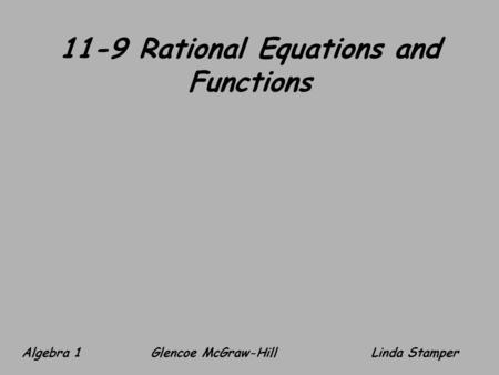 11-9 Rational Equations and Functions Algebra 1 Glencoe McGraw-HillLinda Stamper.