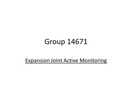 Group 14671 Expansion Joint Active Monitoring. Team Members Joe Savino – Project Lead Mechanical Engineer Adam Remick – Customer Contact Electrical Engineer.