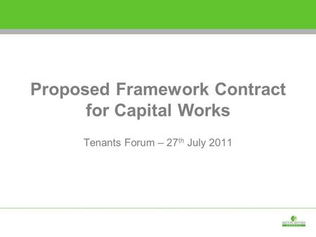 Proposed Framework Contract for Capital Works Tenants Forum – 27 th July 2011.
