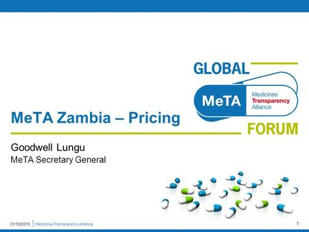 Medicines Transparency Alliance31/10/2015 1 MeTA Zambia – Pricing Goodwell Lungu MeTA Secretary General.