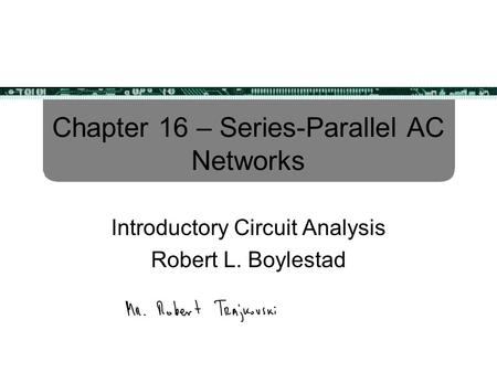 Chapter 16 – Series-Parallel AC Networks Introductory Circuit Analysis Robert L. Boylestad.