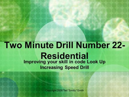 Two Minute Drill Number 22- Residential Improving your skill in code Look Up Increasing Speed Drill Copyright 2008 Ted Smitty Smith.