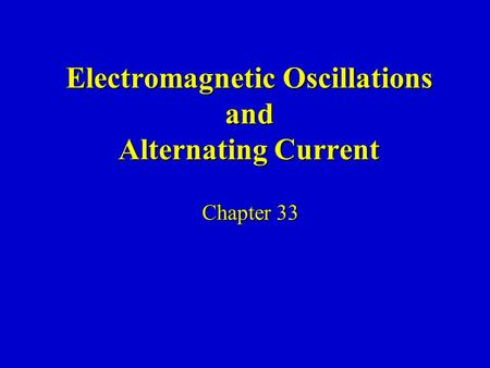 Electromagnetic Oscillations and Alternating Current Chapter 33.