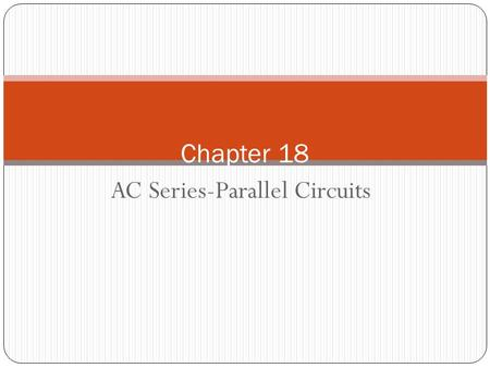AC Series-Parallel Circuits Chapter 18. AC Circuits 2 Rules and laws developed for dc circuits apply equally well for ac circuits Analysis of ac circuits.