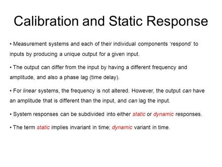 Calibration and Static Response Measurement systems and each of their individual components 'respond' to inputs by producing a unique output for a given.