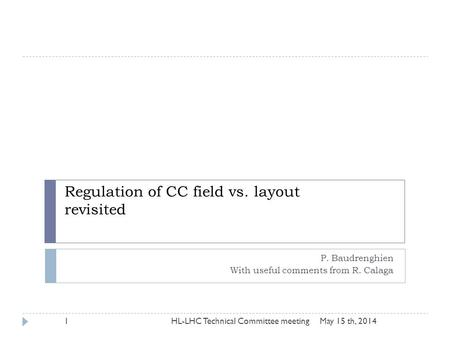 Regulation of CC field vs. layout revisited P. Baudrenghien With useful comments from R. Calaga May 15 th, 2014HL-LHC Technical Committee meeting1.