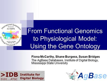 From Functional Genomics to Physiological Model: Using the Gene Ontology Fiona McCarthy, Shane Burgess, Susan Bridges The AgBase Databases, Institute of.